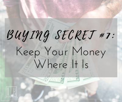 Buying Secret #7: Keep Your Money Where It Is
