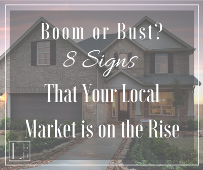 Boom or Bust? 8 Signs That Your Local Market Is On The Rise