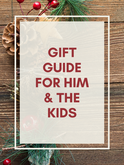 Gift Guide For Him & The Kids