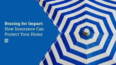 Bracing for Impact: How Insurance Can Protect Your Home