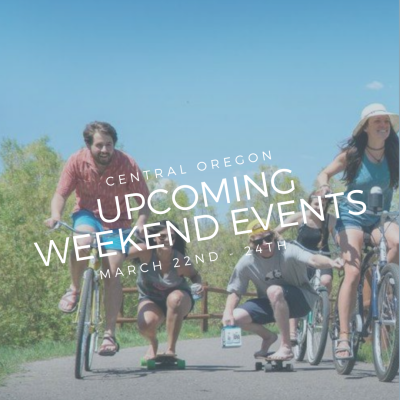 Central Oregon Weekend Events March 22nd – 24th