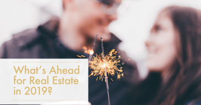 Real Estate in 2019…What's Ahead?