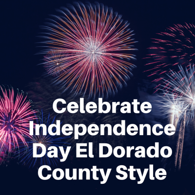 Celebrate Independence Day El Dorado County Style!