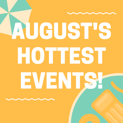 August's HOTTEST Events!
