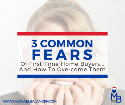 3 Common Fears of First-Time Home Buyers – And How To Overcome Them