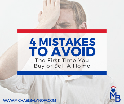 4 Mistakes To Avoid If You're A First Time Buyer or Seller