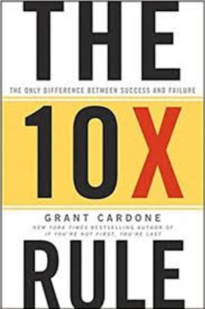 What did I learn from the 10X Rule by Grant Cardone?