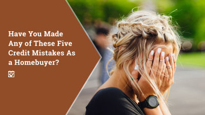 Have You Made Any of These Five Credit Mistakes As A Homebuyer?