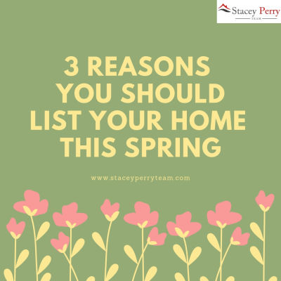 3 Reasons You Should List Your Home This Spring