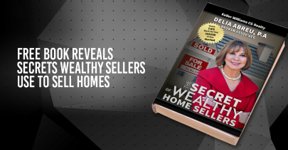 """""""The Secret of Wealthy Home Sellers"""" by Delia Abreu, PA"""
