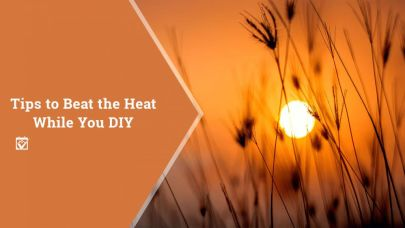 Tips to Beat the Heat While You DIY