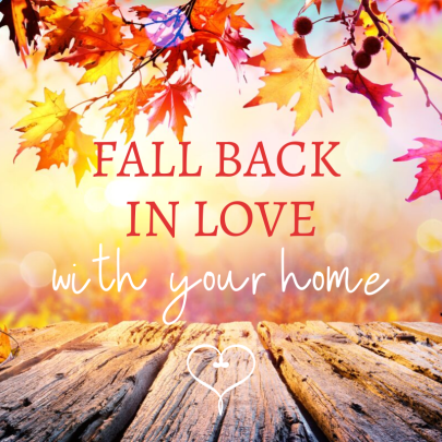 Fall back in LOVE…  With your home!