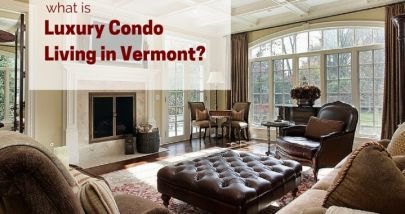 What is Luxury Condo Living in Vermont?