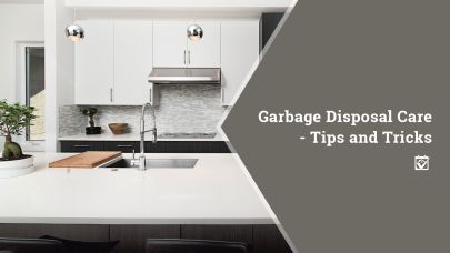 Garbage Disposal Care – Tips and Tricks