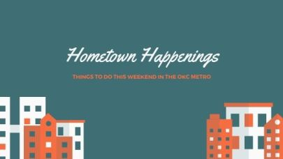 hometown happenings things to do around oklahoma city this Weekend