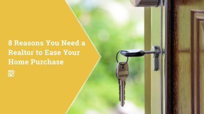 8 Reasons You Need a Realtor to Ease Your Home Purchase