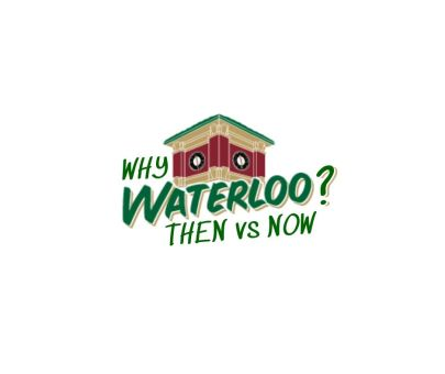 Why Waterloo?  Then vs Now