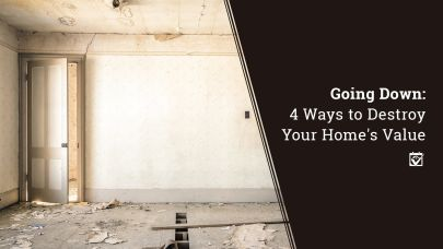 Going Down: 4 Ways to Destroy Your Home's Value