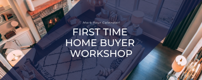 Mark Your Calendars: First Time Home Buyer Workshop