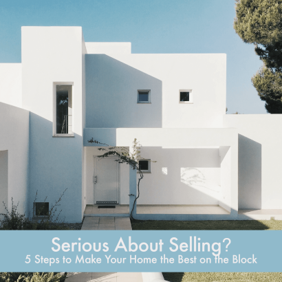 Serious About Selling? 5 Steps to Make Your Home  the Best on the Block
