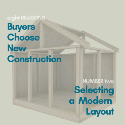 8 REASON BUYERS CHOOSE NEW CONSTRUCTION -Selecting a Modern Layout