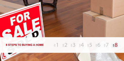 Eight Steps to Buying a Home – Step 8