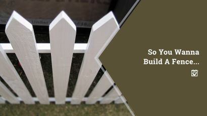 So You Want To Build A Fence?