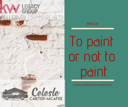 Are you considering painting your brick home? Five things to consider first from your Richmond, KY Real Estate Agent Celeste Carter-McAfee, Keller Williams Legacy Group