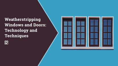 Weatherstripping Windows and Doors: Technology and Techniques