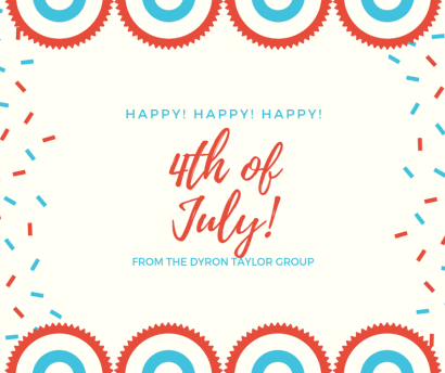 Happy 4th of July from The Dyron Taylor Group! Events, Concerts, BBQ, and MORE!