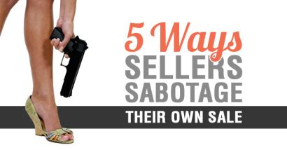 5 Ways Sellers Sabatoge Their own Sale