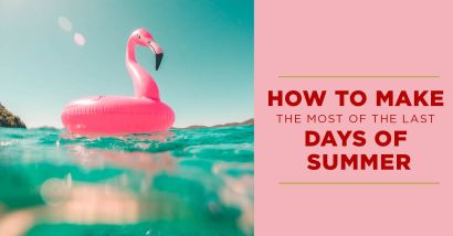 How to Make The Most of the Last Days of Summer