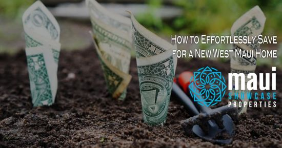 How to Effortlessly Save for a New West Maui Home