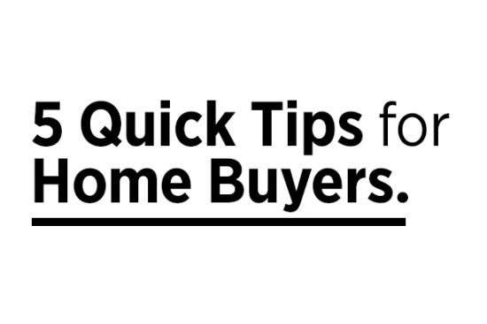 5 Quick Tips For Home Buyers