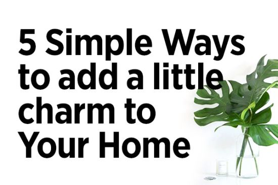 5 Simple Ways to Add a Little Charm to Your Home