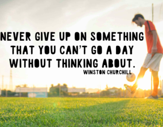Never Give up on Something that you Can't go a Day Without Thinking About