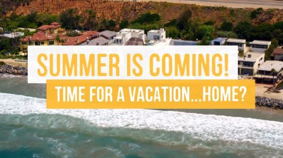 Summer is Coming! Time for a Vacation… Home?