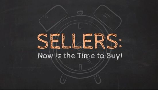 Sellers: Now Is the Time to Buy!