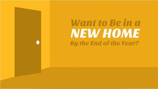 Want to Be in a New Home By the End of the Year?