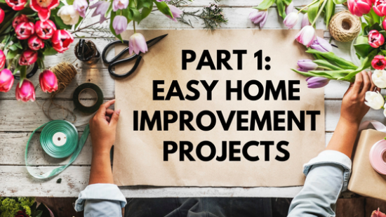 Part 1: Easy Home Improvement Projects