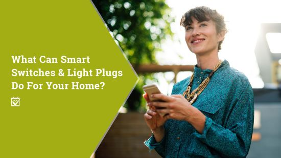 What Can Smart Switches & Light Plugs Do For Your Home