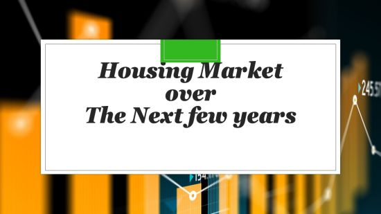 House Market over the next few  years