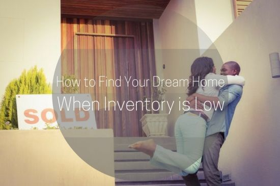How to Find Your Dream Home When Inventory is Low