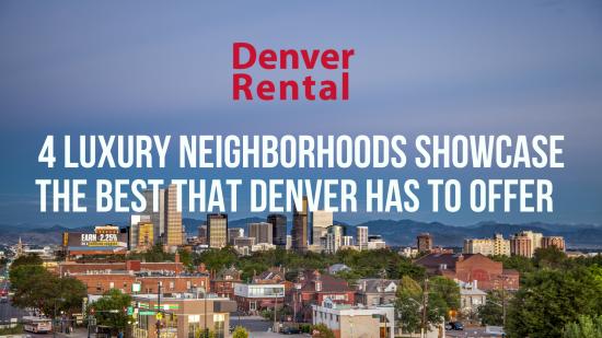 4 Luxury Neighborhoods Showcase the Best that Denver Has to Offer
