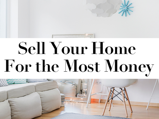 How To Sell Your Home For The Most Money